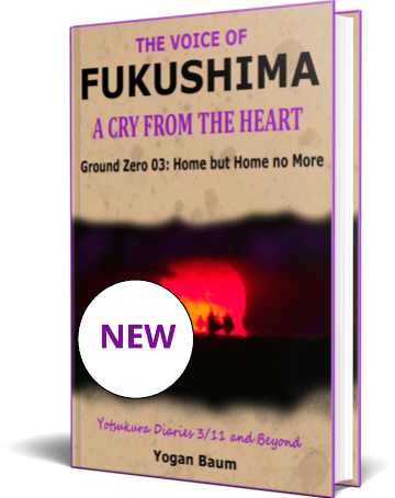 The Voice of FUKUSHIMA: A Cry from the Heart – Ground Zero 03: Home but Home no More