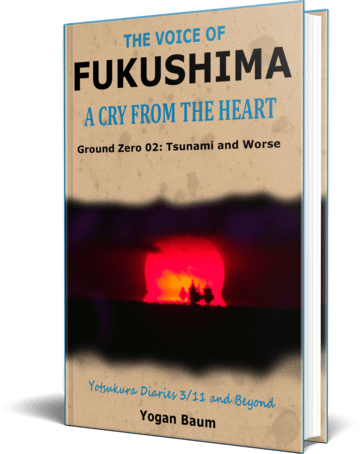 The Voice of FUKUSHIMA: A Cry from the Heart – Ground Zero 02: Tsunami and Worse