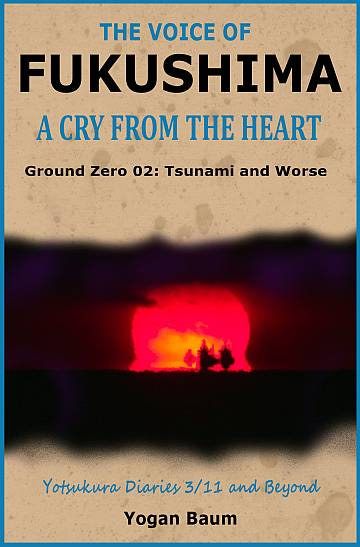 Book cover The Voice of Fukushima Ground Zero 02 Tsunami and Worse Yogan Baum